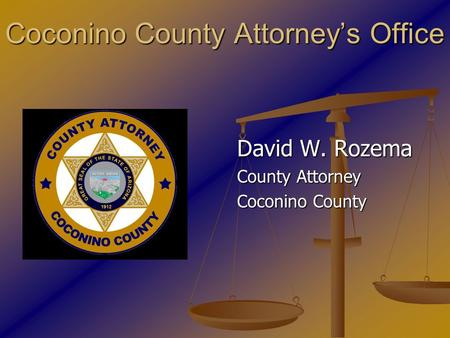 Coconino County Attorney's Office David W. Rozema County Attorney Coconino County.