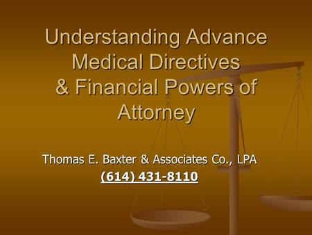 Understanding Advance Medical Directives & Financial Powers of Attorney Thomas E. Baxter & Associates Co., LPA (614) 431-8110.