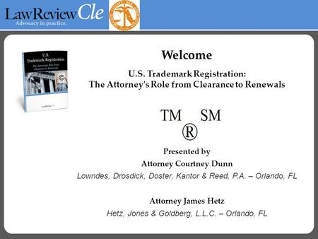 Welcome U.S. Trademark Registration: The Attorney's Role from Clearance to Renewals Presented by Attorney Courtney Dunn Lowndes, Drosdick, Doster, Kantor.