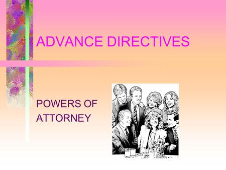 ADVANCE DIRECTIVES POWERS OF ATTORNEY. POWER OF ATTORNEY TERMINOLOGY PRINCIPAL –THE PERSON WHO APPOINTS ANOTHER TO ACT ON HIS/HER BEHALF –[THE PATIENT.