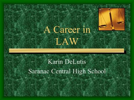 A Career in LAW Karin DeLutis Saranac Central High School.