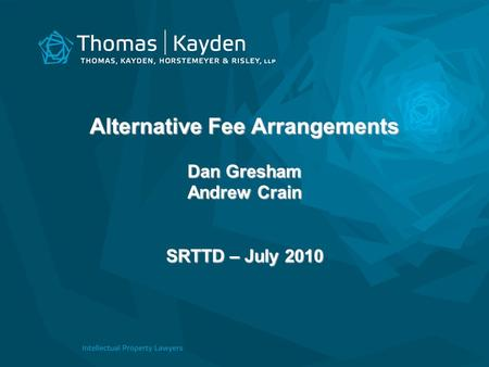 Alternative Fee Arrangements Dan Gresham Andrew Crain SRTTD – July 2010.