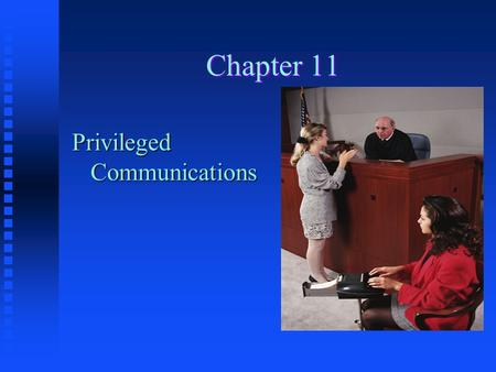 Chapter 11 Privileged Communications.