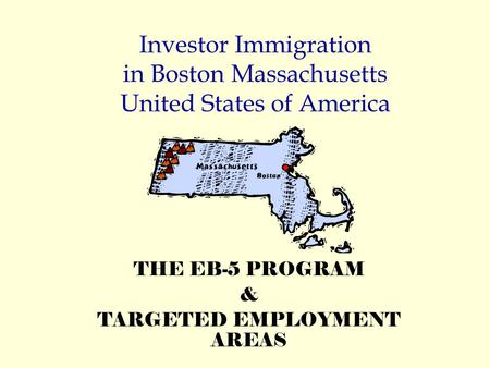 Investor Immigration in Boston Massachusetts United States of America THE EB-5 PROGRAM & TARGETED EMPLOYMENT AREAS.