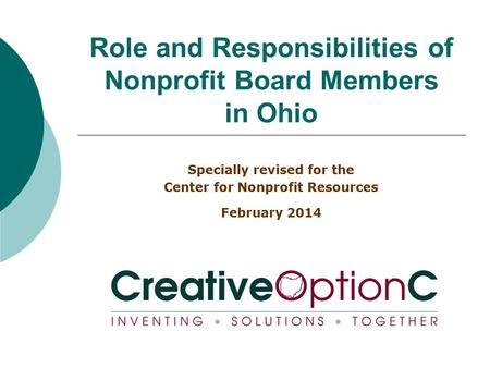 Role and Responsibilities of Nonprofit Board Members in Ohio Specially revised for the Center for Nonprofit Resources February 2014.