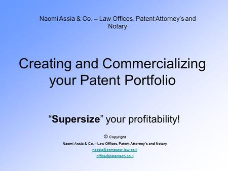 "Creating and Commercializing your Patent Portfolio ""Supersize"" your profitability! Naomi Assia & Co. – Law Offices, Patent Attorney's and Notary © Copyright."
