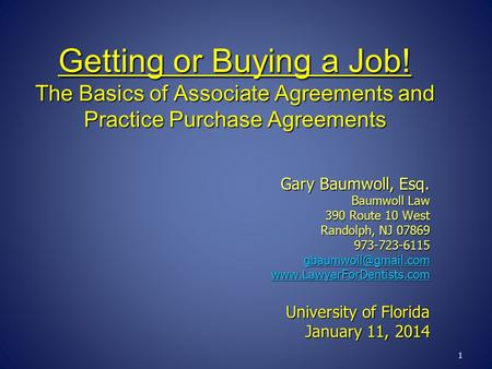 1 Getting or Buying a Job! The Basics of Associate Agreements and Practice Purchase Agreements Gary Baumwoll, Esq. Baumwoll Law 390 Route 10 West Randolph,