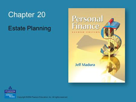 Copyright ©2004 Pearson Education, Inc. All rights reserved. Chapter 20 Estate Planning.