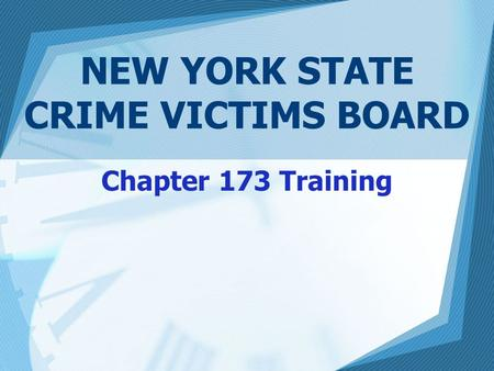 NEW YORK STATE CRIME VICTIMS BOARD Chapter 173 Training.