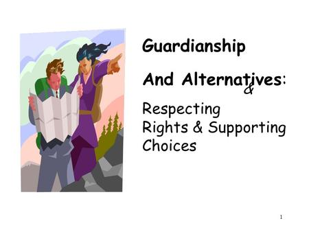 1 & Guardianship And Alternatives: Respecting Rights & Supporting Choices.