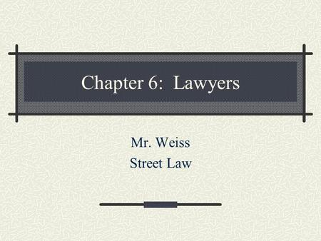 Chapter 6: Lawyers Mr. Weiss Street Law. Breakdown of Lawyers: 65%  Private practices (criminal, civil, family, environmental, etc.) 15%  Government.