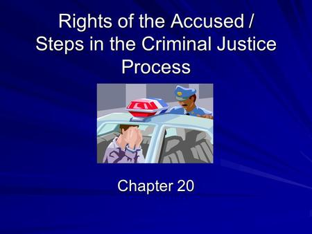 Rights of the Accused / Steps in the Criminal Justice Process