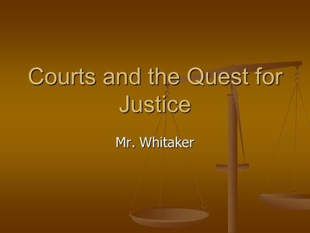Courts and the Quest for Justice Mr. Whitaker. Vocabulary Appellate Courts—courts that review decisions made by lower courts, such as trial courts. Also.