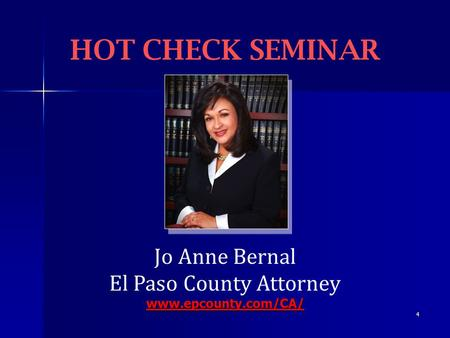 4 Jo Anne Bernal El Paso County Attorneywww.epcounty.com/CA/ HOT CHECK SEMINAR.