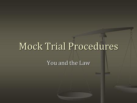 Mock Trial Procedures You and the Law. There are 2 sides: Prosecution Prosecution Responsible for proving beyond a reasonable doubt that the accused committed.