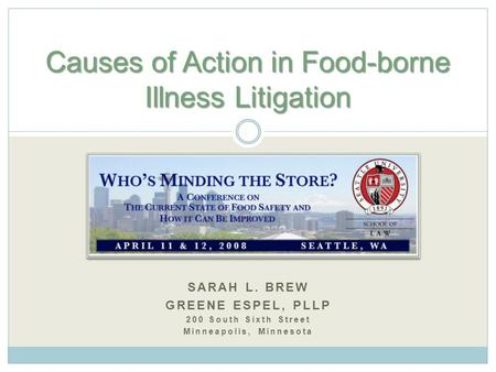 SARAH L. BREW GREENE ESPEL, PLLP 200 South Sixth Street Minneapolis, Minnesota Causes of Action in Food-borne Illness Litigation.
