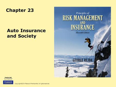 Copyright © 2011 Pearson Prentice Hall. All rights reserved. Chapter 23 Auto Insurance and Society.
