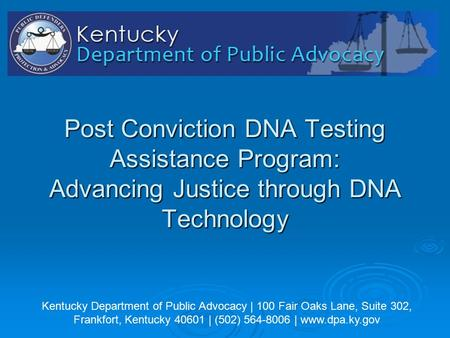 Kentucky Department of Public Advocacy | 100 Fair Oaks Lane, Suite 302, Frankfort, Kentucky 40601 | (502) 564-8006 | www.dpa.ky.gov Post Conviction DNA.