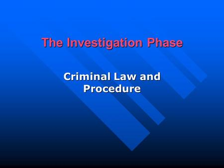 The Investigation Phase Criminal Law and Procedure.
