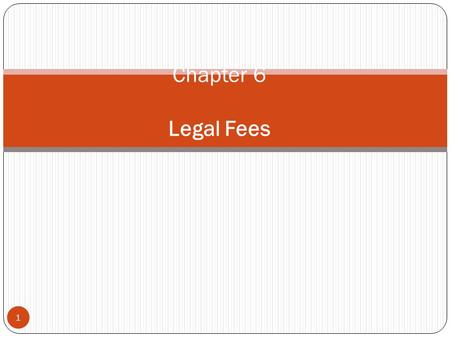 1 Chapter 6 Legal Fees. Types of Legal Fees 2 Retainer Hourly Flat Contingency Statutory Combination.