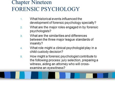 Chapter Nineteen FORENSIC PSYCHOLOGY 1. What historical events influenced the development of forensic psychology specialty? 2. What are the major roles.