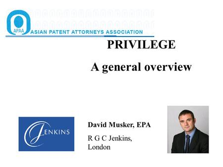 PRIVILEGE A general overview David Musker, EPA R G C Jenkins, London.