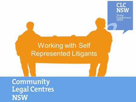 Working with Self Represented Litigants. An initiative of the Department of Justice and Attorney General NSW, Legal Aid NSW, Law Society of NSW and.