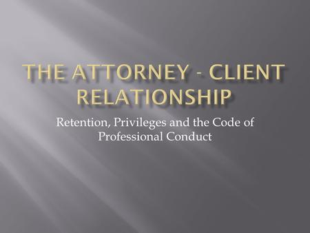 Retention, Privileges and the Code of Professional Conduct.