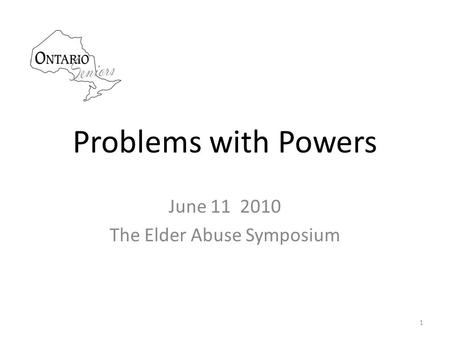 Problems with Powers June 11 2010 The Elder Abuse Symposium 1.