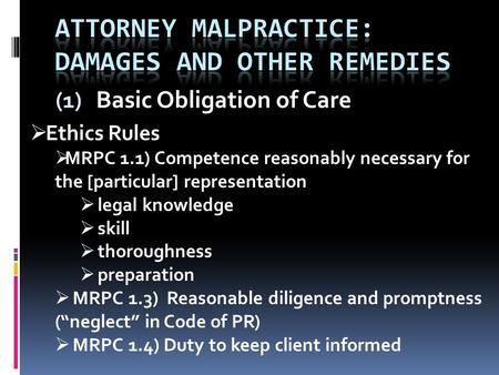 (1) Basic Obligation of Care  Ethics Rules  MRPC 1.1) Competence reasonably necessary for the [particular] representation  legal knowledge  skill 