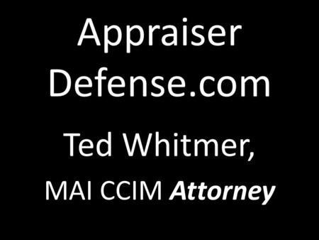 Appraiser Defense.com Ted Whitmer, MAI CCIM Attorney.