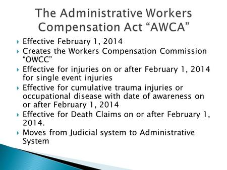 " Effective February 1, 2014  Creates the Workers Compensation Commission ""OWCC""  Effective for injuries on or after February 1, 2014 for single event."