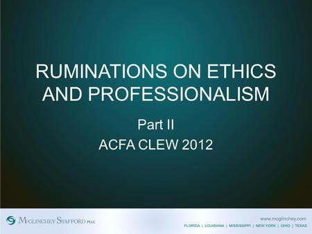 RUMINATIONS ON ETHICS AND PROFESSIONALISM Part II ACFA CLEW 2012.