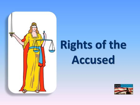 Rights of the Accused. 5-6-8 14 th – Amendment Presumption of innocence Presumption of innocence Manzanar –one of our big failings Reasonable doubt Reasonable.