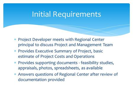  Project Developer meets with Regional Center principal to discuss Project and Management Team  Provides Executive Summary of Project, basic estimate.