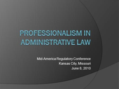 Mid-America Regulatory Conference Kansas City, Missouri June 8, 2010.