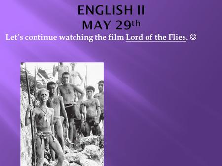 Let's continue watching the film Lord of the Flies.