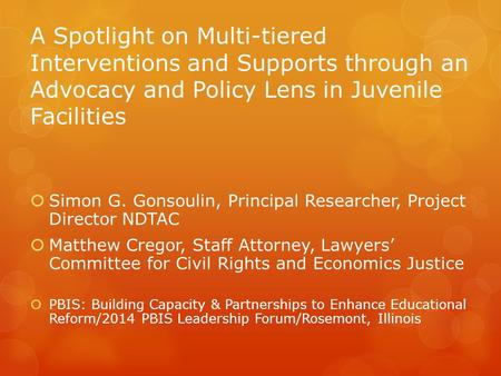A Spotlight on Multi-tiered Interventions and Supports through an Advocacy and Policy Lens in Juvenile Facilities  Simon G. Gonsoulin, Principal Researcher,