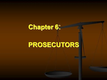 Chapter 6 : PROSECUTORS. IS THE PROSECUTOR THE MOST POWEFFUL OFFICIAL IN THE CRIMINAL COURTS ?