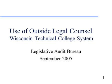 1 Use of Outside Legal Counsel Wisconsin Technical College System Legislative Audit Bureau September 2005.