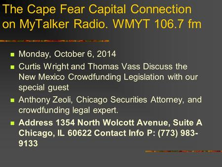The Cape Fear Capital Connection on MyTalker Radio. WMYT 106.7 fm Monday, October 6, 2014 Curtis Wright and Thomas Vass Discuss the New Mexico Crowdfunding.