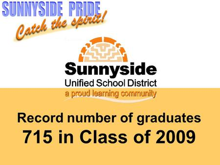 Record number of graduates 715 in Class of 2009.