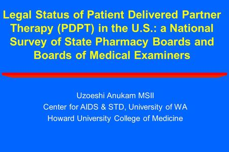 Legal Status of Patient Delivered Partner Therapy (PDPT) in the U.S.: a National Survey of State Pharmacy Boards and Boards of Medical Examiners Uzoeshi.
