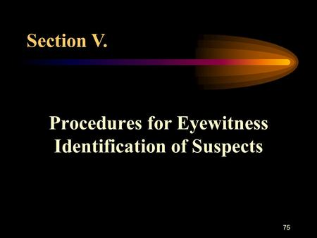 75 Procedures for Eyewitness Identification of Suspects Section V.