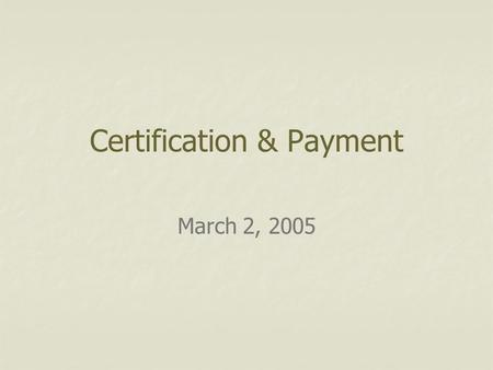 Certification & Payment March 2, 2005. Outline Rules of Payment Certification and Payment by Program Documentation Cost Analysis Spreadsheet.