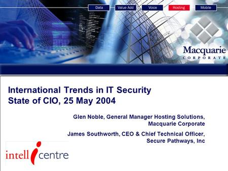 Services and Facility Overview International Trends in IT Security State of CIO, 25 May 2004 Glen Noble, General Manager Hosting Solutions, Macquarie Corporate.