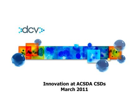 Innovation at ACSDA CSDs March 2011. 2 1.DCV in figures 2.Innovation at DCV 3.In detail, Central Repository for Forward Contracts 1.The Derivatives Market.