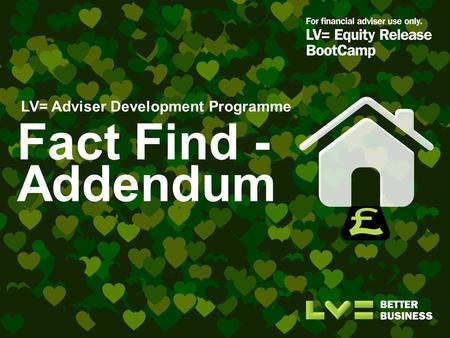 Fact Find - Addendum LV= Adviser Development Programme.