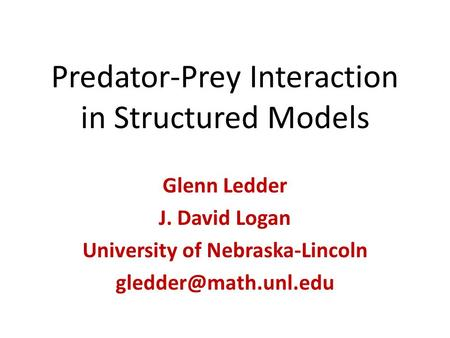 Predator-Prey Interaction in Structured Models Glenn Ledder J. David Logan University of Nebraska-Lincoln