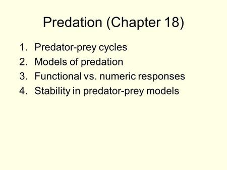 Predation (Chapter 18) Predator-prey cycles Models of predation